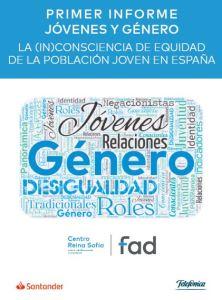 I Informe sobre Jóvenes y Género La in_consciencia de equidad de la población joven en España. Centro Reina Sofía sobre Adolescencia y Juventud