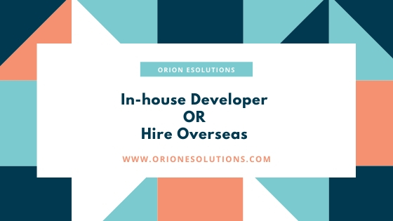 SHOULD YOU HIRE IN-HOUSE DEVELOPER OR HIRE OVERSEAS?