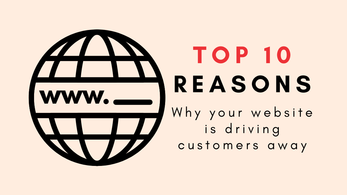 10 WAYS IN WHICH YOUR WEBSITE IS DRIVING CUSTOMERS AWAY