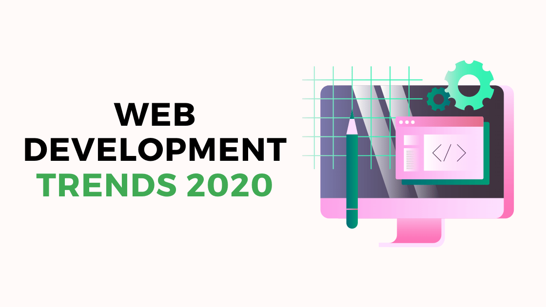 Top 7 Web Development Trends that will be Prevailing in 2020