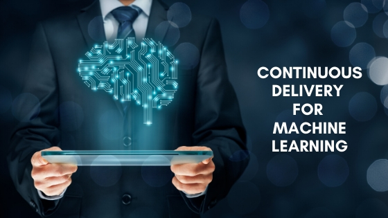 WHAT IS CONTINUOUS DELIVERY FOR MACHINE LEARNING?