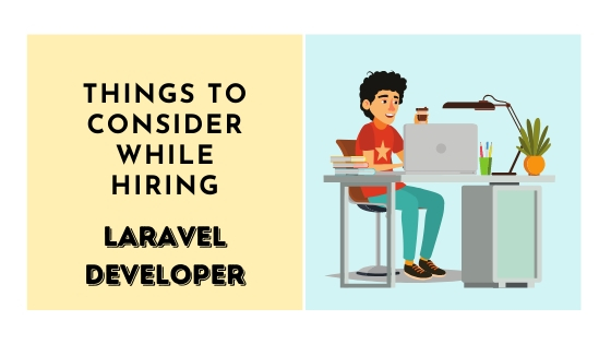 FACTORS TO KEEP IN MIND WHILE HIRING A LARAVEL DEVELOPER