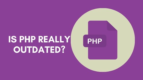 IS WEB DEVELOPMENT DONE WITH PHP OUTDATED?