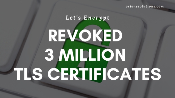 LET'S ENCRYPT REVOKED 3 MILLION TLS CERTIFICATES