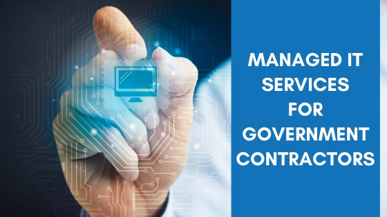 MANAGED IT SERVICES FOR GOVERNMENT CONTRACTORS
