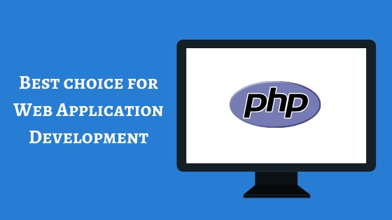 TOP REASONS TO CHOOSE PHP FOR WEB APPLICATION DEVELOPMENT
