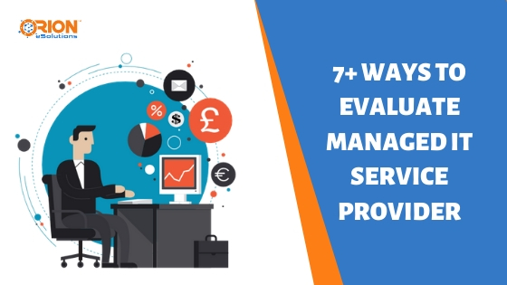 7+ WAYS TO EVALUATE YOUR MANAGED IT SERVICE PROVIDER