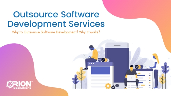 WHY OUTSOURCE SOFTWARE DEVELOPMENT? WHY IT WORKS?