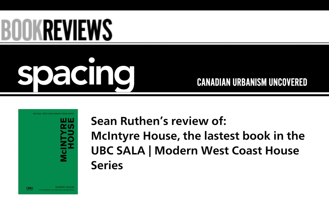 Sean Ruthen Reviews McIntyre House for Spacing
