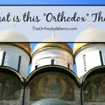"What is this ""Orthodox"" Thing?: Eastern Orthodox Christianity"