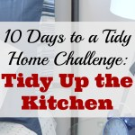 Day 9 of The 10 Days to a Tidy Home Challenge: Tidy Up the Kitchen