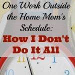 One Work Outside the Home Mom's Schedule (Or, How I Don't Do Everything)