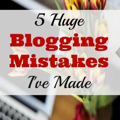 5 HUGE Blogging Mistakes I've Made