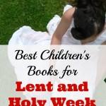 The Lenten Journey:  Best Children's Books for Lent and Holy Week
