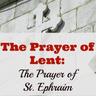 The Prayer of Lent: The Prayer of St. Ephraim