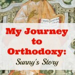 My Journey to Orthodoxy: Sunny's Story
