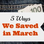 5 Ways We Saved in March