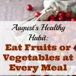 August's Healthy Habit: Eat Fruits or Vegetables at Every Meal