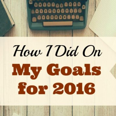 How I Did on My Goals for 2016