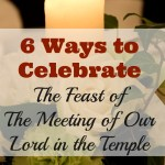 6 Ways to Celebrate the Feast of the Meeting of Our Lord in the Temple