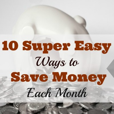 10 Super Easy Ways to Save Money Each Month