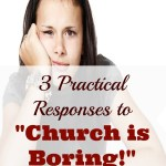 "3 Practical Responses to ""Church is Boring!"""