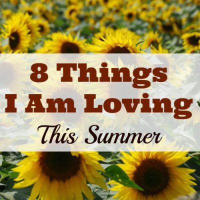 8 Things I Am Loving This Summer