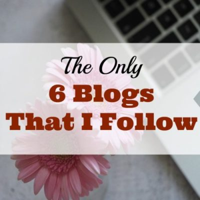 The Only 6 Blogs That I Follow