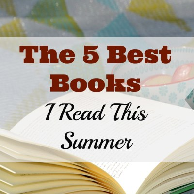 The 5 Best Books I Read This Summer