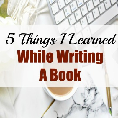 5 Things I Learned While Writing a Book
