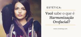 Estética: você sabe o que é Harmonização Orofacial?