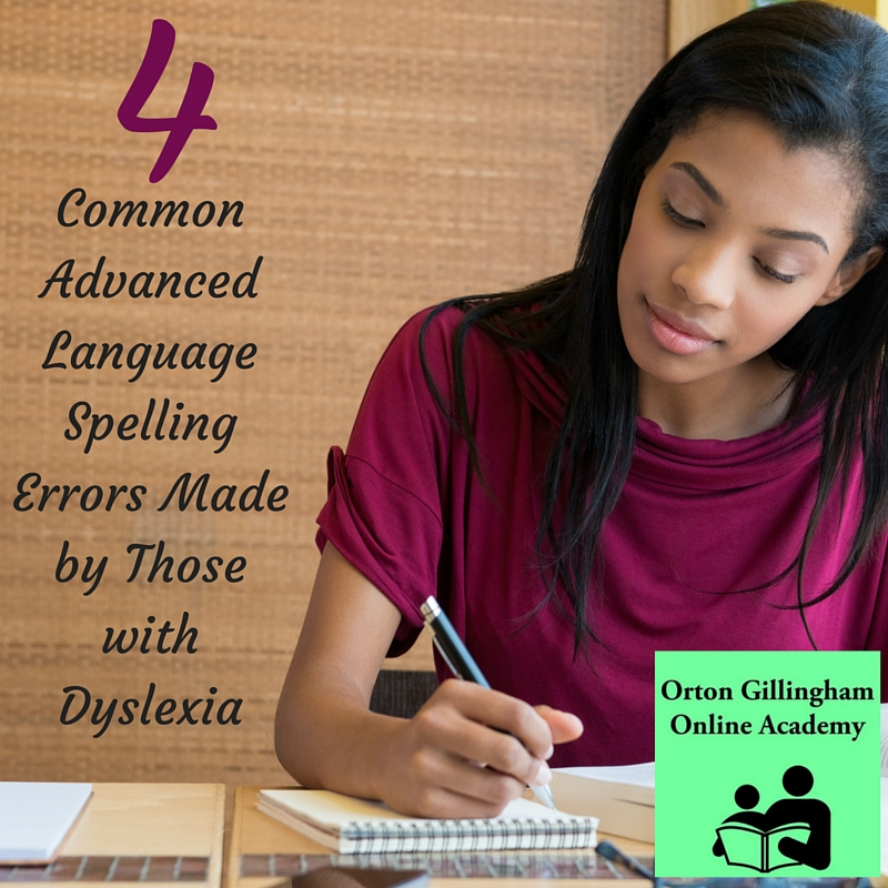 4 Common Advanced Language Spelling Errors Made by Those with Dyslexia