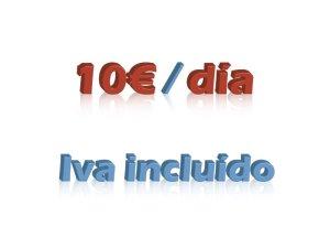 10€ por día, iva incluido