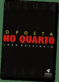 O Poeta no Quarto, 4° livro de João Galvíncio