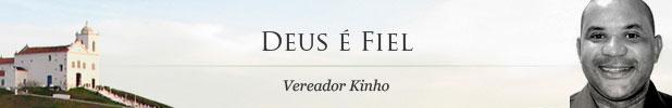 Deus é Fiel - Vereador Kinho