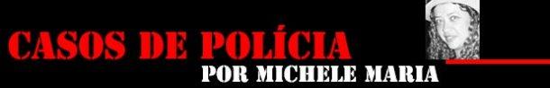 Casos de Polícia - Michele Maria