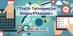 7-Traffic-Techniques-for-Network-Marketers-Karine-Lorenzi-Fraiche-StopAndChange