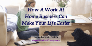 How-A-Work-At-Home-Business-Can-Make-Your-Life-Easier-Karine-Lorenzi-Fraiche-StopAndChange