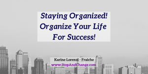 Staying-Organized-Karine-Lorenzi-Fraiche-StopAndChange
