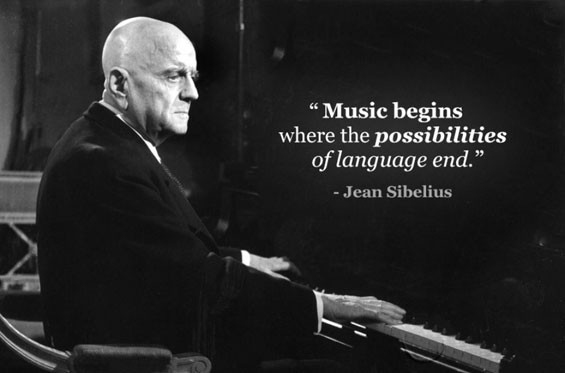 Music begins where the possibilities of language end. Sibelius