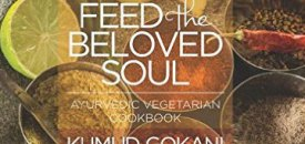 Feed the Beloved Soul: Ayurvedic Vegetarian Cookbook