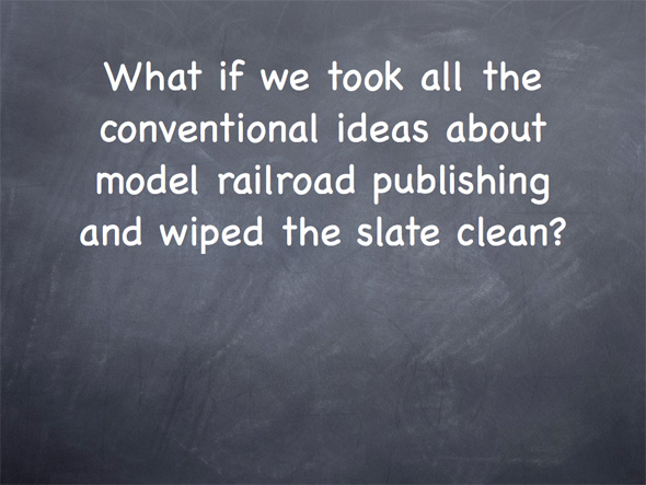 What if we cleaned the slate of model railroad publishing?