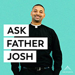 Ask Father Josh podcast