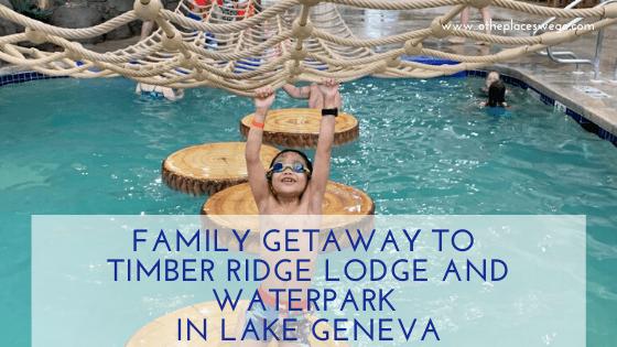 Family getaway to Timber Ridge Lodge and Waterpark in Lake Geneva