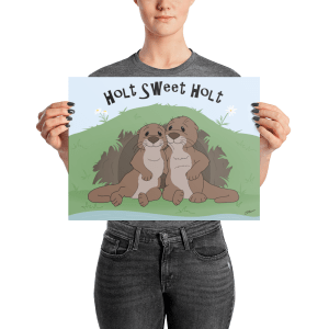 Person holding Holt Sweet Holt Matte Poster with two otters sitting in front of their den