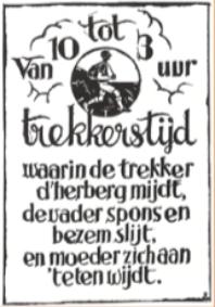 Tussen 10.00 en 15.00 uur waren de jeugdherbergen gesloten. Op een poster werd dit in rijmvorm aan de gasten kenbaar gemaakt. De R. in de rechter benedenhoek doet vermoeden dat het ontwerp van de hand van de Bakkumse herbergvader Jan Reinders is.