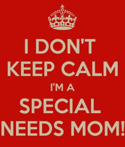 i-don-t-keep-calm-i-m-a-special-needs-mom-2 (1)