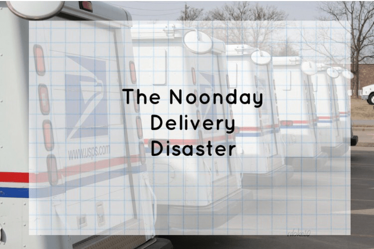 Noonday Delivery Disaster