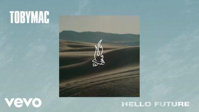 Photo of TobyMac – Hello Future (lyrics)