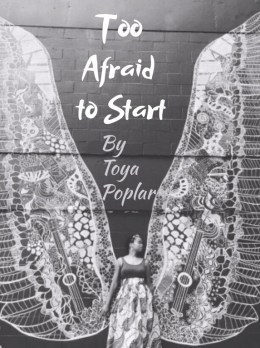 Too Afraid to Start by Toya Poplar